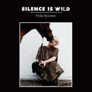 FRIDA HYVÖNEN Silence is Wild