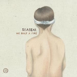 SEABEAR We Built a Fire Morr Music/La Baleine