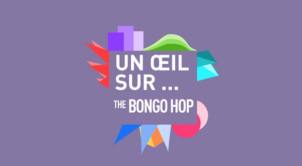 Un Oeil Sur... The Bongo Hop