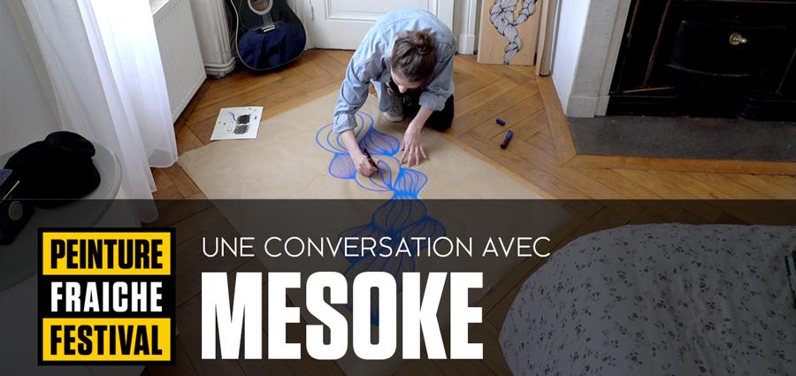 PEINTURE FRAICHE - Une conversation avec Mesoke