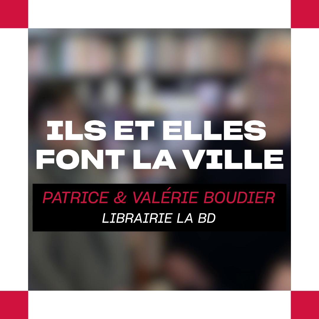 Ils et elles font la ville : Valérie & Patrice Boudier (Librairie La BD)