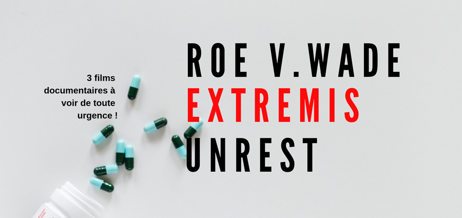Roe V.Wade / Extremis / Unrest : trois films documentaires à voir en urgence...