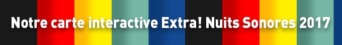 La carte interactive des Extra! Nuits Sonores 2017